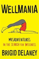 Wellmania: Misadventures in the Search f