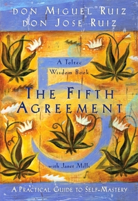 Fifth Agreement: A Practical Guide to Se