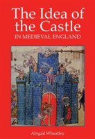 The Idea of the Castle in Medieval Engla