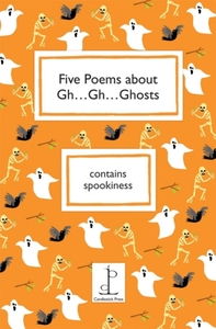 Five Poems About Gh...Gh...Ghosts