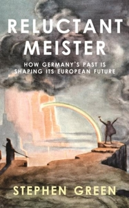 Reluctant Meister - How Germany's Past i