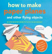 How to Make Paper Planes and Other Flyin