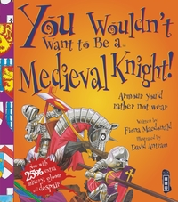 You Wouldn't Want To Be A Medieval Knigh