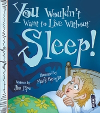 You Wouldn't Want To Live Without Sleep!