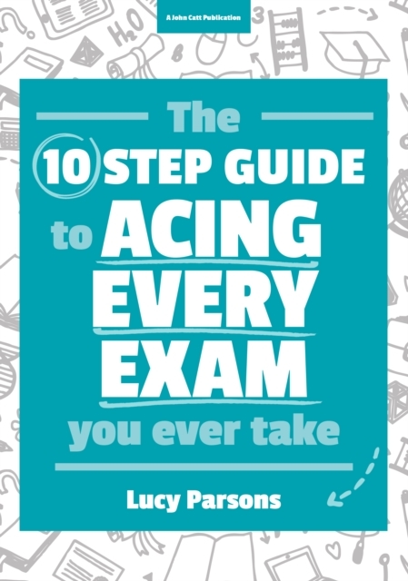 The Ten Step Guide to Acing Every Exam Y