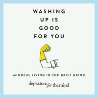 Washing up is Good for you: Mindfulness in the daily grind