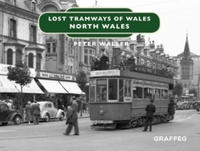 Lost Tramways of Wales: North Wales