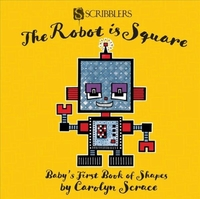 The Robot is Square: Baby's First Book o