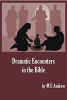 Dramatic Encounters in the Bible