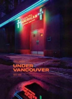 Greg Girard: Under Vancouver 1972 - 1982