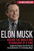 Elon Musk: Moving the World One Technolo