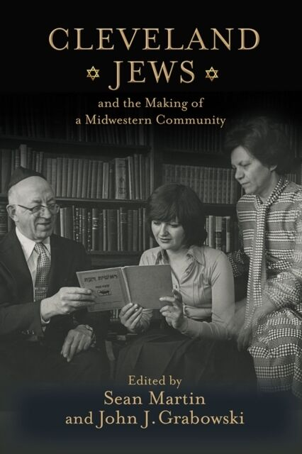 Cleveland Jews and the Making of a Midwe