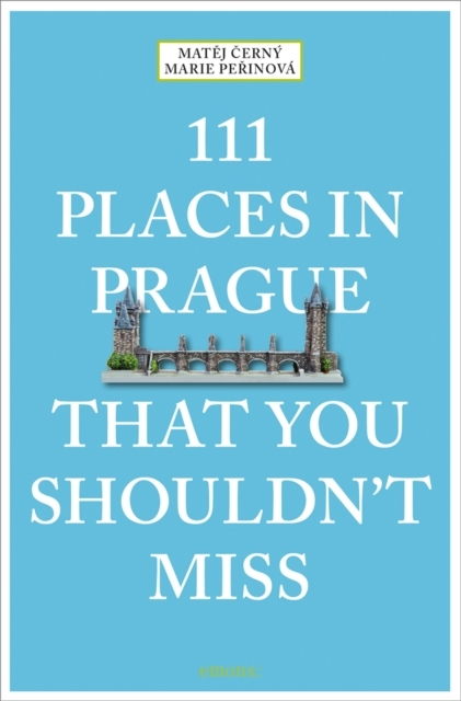 111 Places in Prague That You Shouldn't