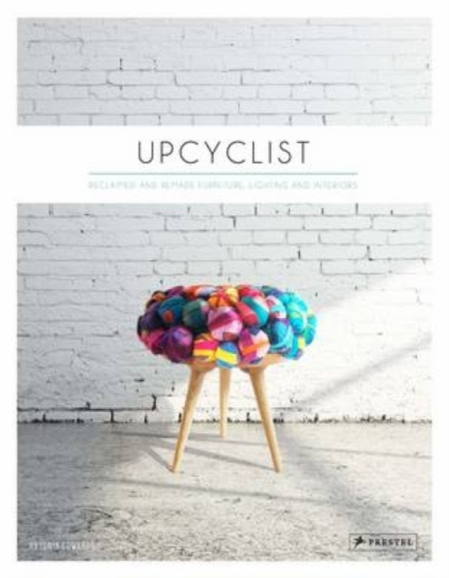 Upcyclist: Reclaimed and Remade Furnitur