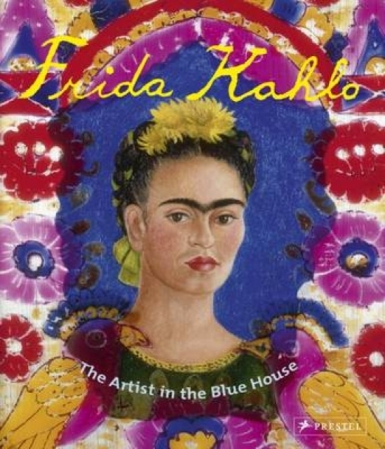Frida Kahlo: The Artist in the Blue Hous