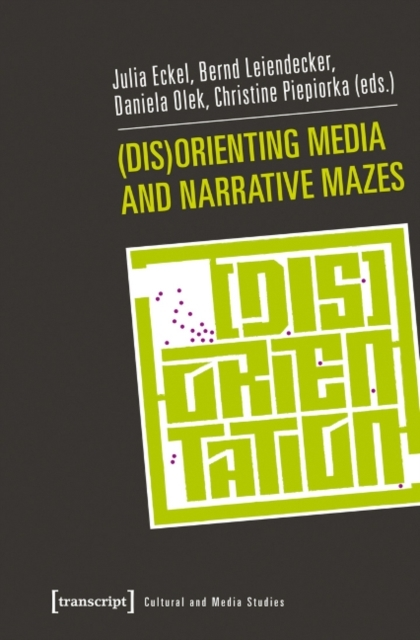 (Dis)Orienting Media and Narrative Mazes