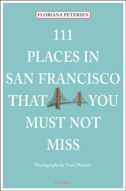 111 Places in San Francisco That You Mus