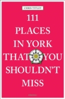 111 Places in York That You Shouldn't Mi
