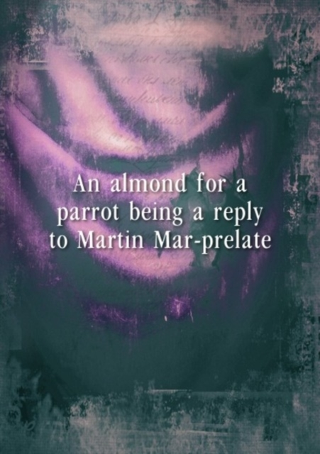 An almond for a parrot, being a reply to