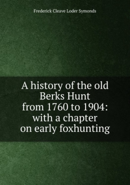 A history of the old Berks Hunt from 176