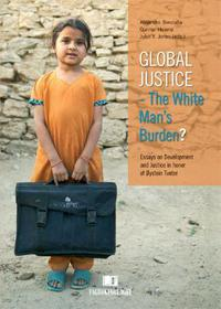 Global justice - the white man's burden?: essays on development and justice in hon