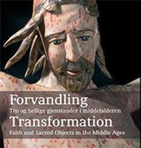 Forvandling = Transformation : faith and: tro og hellige gjenstander i middelalder