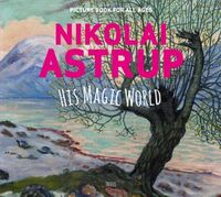 Nikolai Astrup, his magic world: picture book for all ages