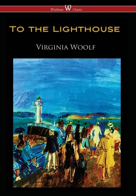 To the Lighthouse (Wisehouse Classics Ed