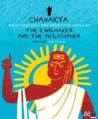 Chanakya: The Kingmaker and the Philosop