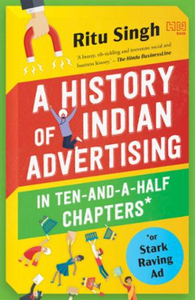 Stark Raving Ad: A Giddy Guide to Indian Ads You Love (or