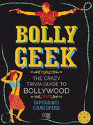 Bollygeek: The Crazy Trivia Guide to Bollywood