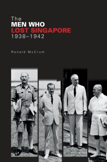 The Men Who Lost Singapore